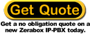 Get a quote for a new IP-PBX Zerabox VoIP ready business phone syste.
